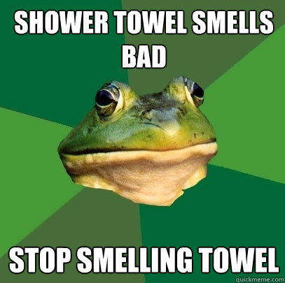 Shower towel smells bad Stop smelling towel - Shower towel smells bad Stop smelling towel  Foul Bachelor Frog
