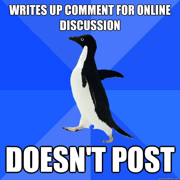 Writes up comment for online discussion doesn't post - Writes up comment for online discussion doesn't post  Socially Awkward Penguin