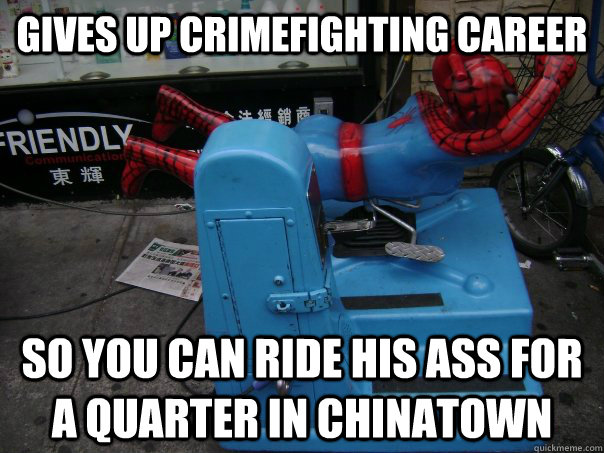 gives up crimefighting career so you can ride his ass for a quarter in chinatown - gives up crimefighting career so you can ride his ass for a quarter in chinatown  Misc