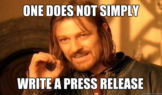 ONE DOES NOT SIMPLY WRITE A PRESS RELEASE - ONE DOES NOT SIMPLY WRITE A PRESS RELEASE  One Does Not Simply