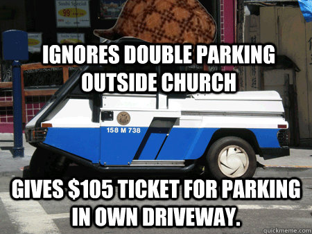 Ignores double parking outside church Gives $105 ticket for parking in own driveway. - Ignores double parking outside church Gives $105 ticket for parking in own driveway.  Scumbag SFMTA