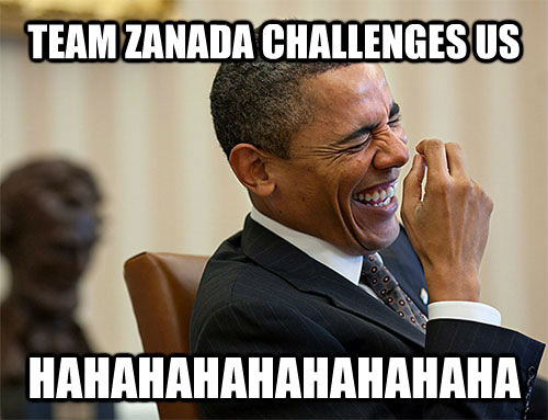 TEAM ZANADA CHALLENGES US HAHAHAHAHAHAHAHAHA - TEAM ZANADA CHALLENGES US HAHAHAHAHAHAHAHAHA  Obama Laughing