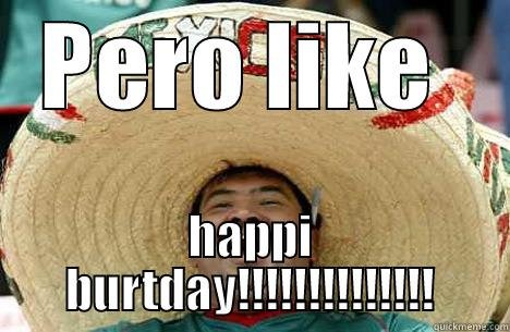 Funny Happy Birthday Mexican Meme : Pero like happy birthday quickmeme
