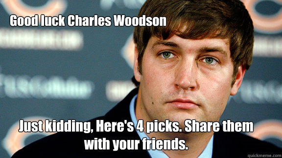 Good luck Charles Woodson Just kidding, Here's 4 picks. Share them with your friends.