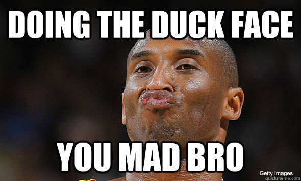 280ce5c3cb8ac2d8d0a988fdc1662e94d92a97f04bf8c8d5ce4ba467faca10c6 doing the duck face you mad bro kobe bryant duckface quickmeme
