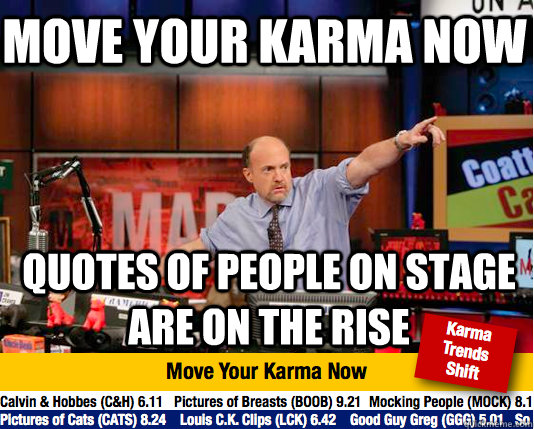 Move your karma now Quotes of people on stage are on the rise  - Move your karma now Quotes of people on stage are on the rise   Mad Karma with Jim Cramer