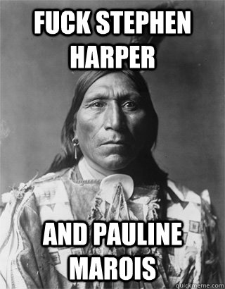 fuck stephen harper  and pauline marois