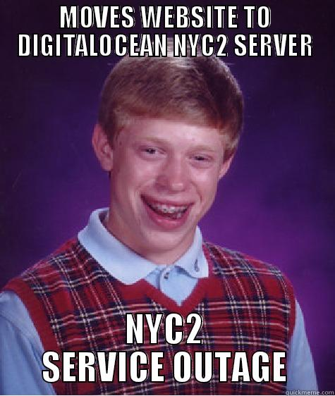 server move - MOVES WEBSITE TO DIGITALOCEAN NYC2 SERVER NYC2 SERVICE OUTAGE Bad Luck Brain