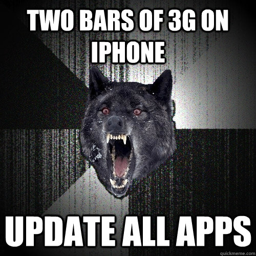 two bars of 3g on iphone UPDATE ALL APPS - two bars of 3g on iphone UPDATE ALL APPS  Insanity Wolf