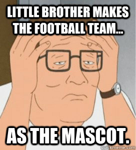 Little brother makes the football team... as the mascot. - Little brother makes the football team... as the mascot.  Disappointed Hank Hill