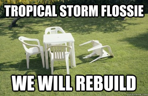 TROPICAL STORM FLOSSIE WE WILL REBUILD - TROPICAL STORM FLOSSIE WE WILL REBUILD  Misc