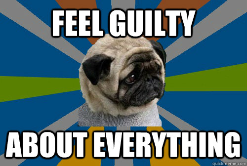 feel guilty about everything - feel guilty about everything  Clinically Depressed Pug
