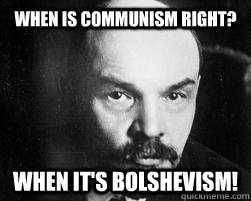 When is communism right? when it's Bolshevism! - When is communism right? when it's Bolshevism!  Misc