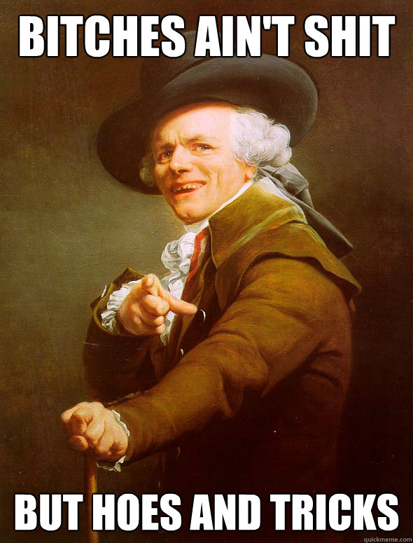 Bitches ain't shit But hoes and tricks - Bitches ain't shit But hoes and tricks  Joseph Ducreux