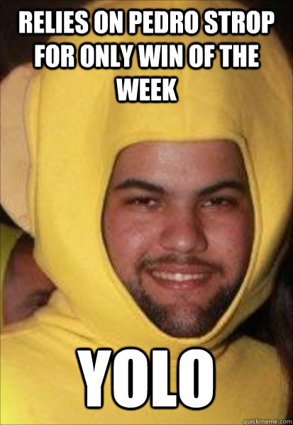 Relies on Pedro Strop for only win of the week YOLO - Relies on Pedro Strop for only win of the week YOLO  Scumbag Peraza