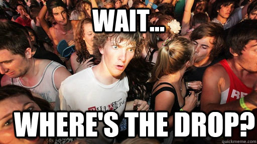 WAIT... WHERE's the drop? - WAIT... WHERE's the drop?  Sudden Clarity Clarence