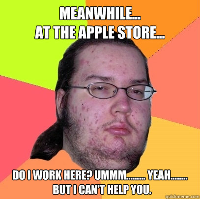 Meanwhile At The Apple Store Do I Work Here Ummm