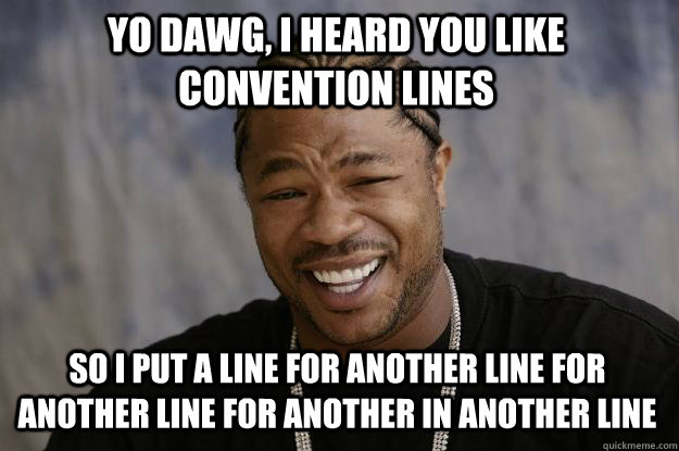 YO DAWG, I HEARD YOU LIKE CONVENTION LINES SO I PUT A LINE FOR ANOTHER LINE FOR ANOTHER LINE FOR ANOTHER IN ANOTHER LINE - YO DAWG, I HEARD YOU LIKE CONVENTION LINES SO I PUT A LINE FOR ANOTHER LINE FOR ANOTHER LINE FOR ANOTHER IN ANOTHER LINE  Xzibit meme
