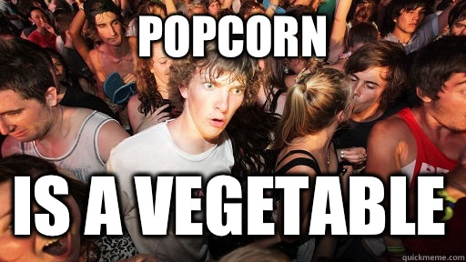Popcorn  Is a vegetable - Popcorn  Is a vegetable  Misc