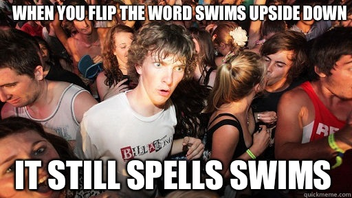 When you flip the word swims upside down It still spells swims - When you flip the word swims upside down It still spells swims  Sudden Clarity Clarence