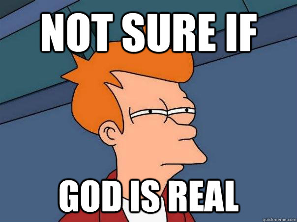 not sure if god is real - not sure if god is real  Futurama Fry
