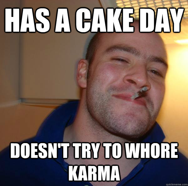 Has a cake day doesn't try to whore karma - Has a cake day doesn't try to whore karma  Misc