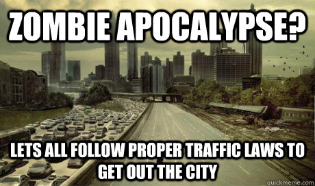 Zombie Apocalypse? Lets all follow proper traffic laws to get out the city - Zombie Apocalypse? Lets all follow proper traffic laws to get out the city  Misc