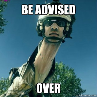 BE ADVISED OVER