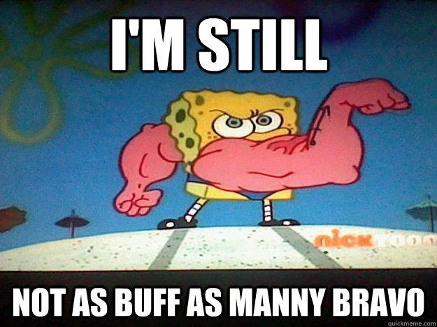 Im Still Not As Buff As Manny Bravo Spongebob Works Out Quickmeme