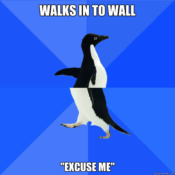 Walks in to wall