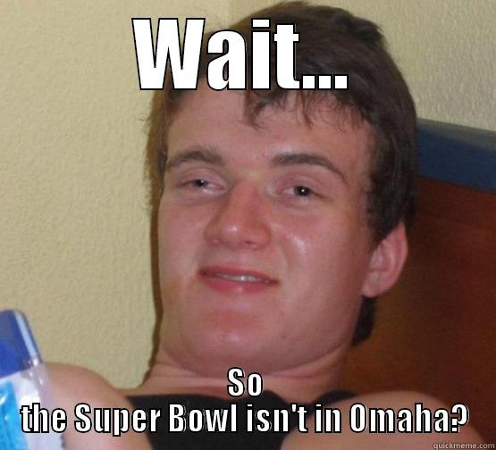 Super Bowl - WAIT... SO THE SUPER BOWL ISN'T IN OMAHA? Stoner Stanley