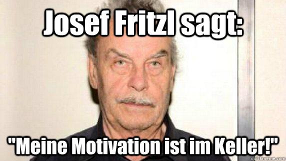 Josef Fritzl sagt: Meine Motivation ist im Keller