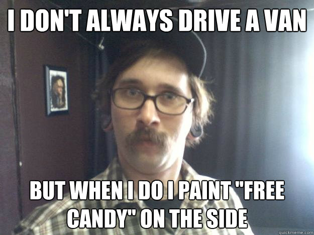 I DON'T ALWAYS DRIVE A VAN BUT WHEN I DO I PAINT