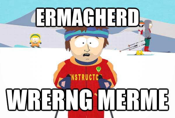 ERMAGHERD WRERNG MERME - ERMAGHERD WRERNG MERME  untitled meme