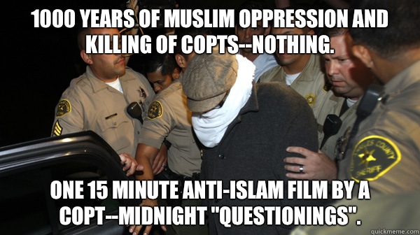 1000 years of Muslim oppression and killing of Copts--nothing. One 15 minute anti-Islam film by a Copt--midnight