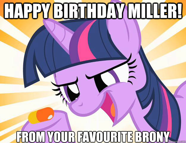 Happy Birthday Miller From Your Favourite Brony