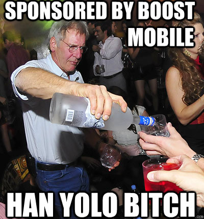 2880813d889d8f09bb944d17fdbbfa3291b2c4d5842504216758658a10b03024 sponsored by boost han yolo bitch mobile han yolo quickmeme,Boost Mobile Meme