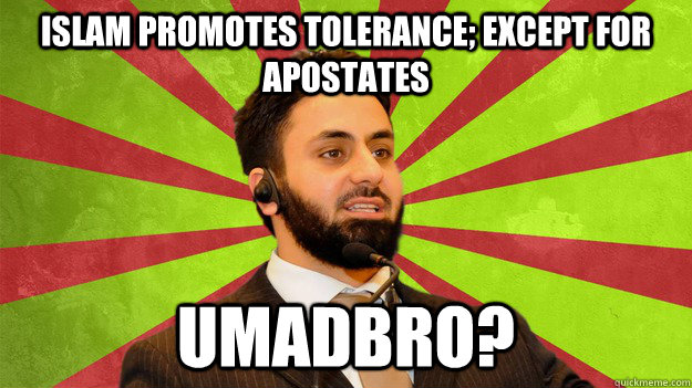 Islam promotes tolerance; except for apostates UMADBRO?