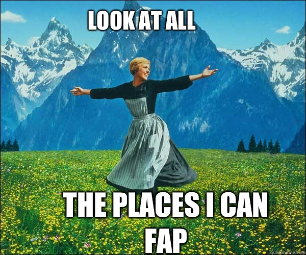Look at all the Places I can fap - Look at all the Places I can fap  soundomusic