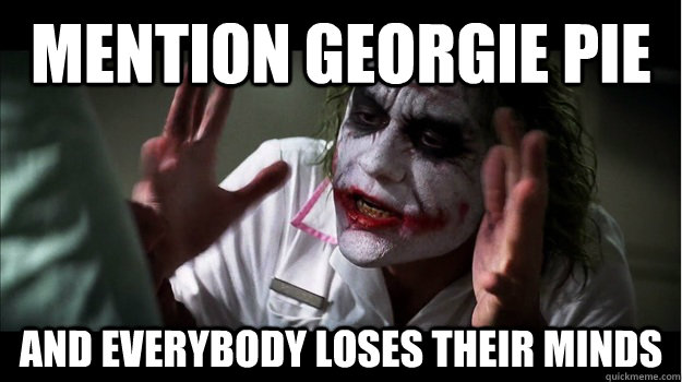 mention Georgie pie AND EVERYBODY LOSES THEIR MINDS - mention Georgie pie AND EVERYBODY LOSES THEIR MINDS  Joker Mind Loss
