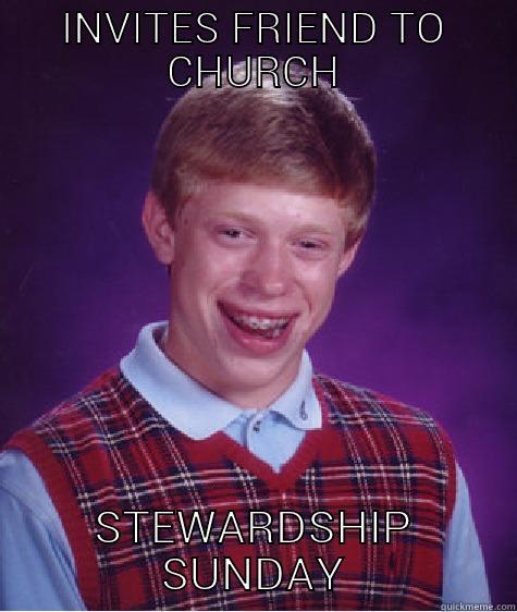 INVITES FRIEND TO CHURCH STEWARDSHIP SUNDAY Bad Luck Brian