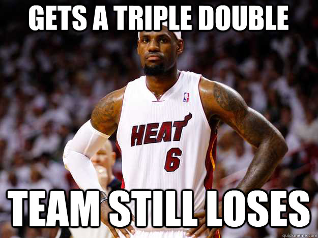 Gets a triple double Team still loses  Bad luck LeBron