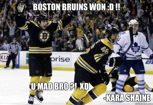 289c9c669d40e29e045b4eb6411c84cda6901965d1b9c667f4a884d1f6d15ebb boston bruins won d !! u mad bro ?! xd kara shaine boston