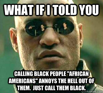 What if I told you Calling black people
