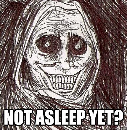 Not asleep yet?  Horrifying Houseguest