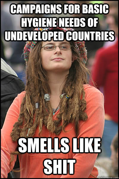 Campaigns for basic hygiene needs of undeveloped countries smells like shit - Campaigns for basic hygiene needs of undeveloped countries smells like shit  College Liberal