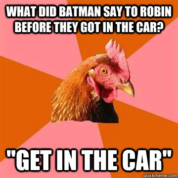 What did batman say to robin before they got in the car?