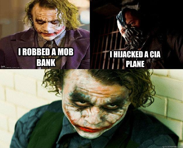 I robbed a mob bank I hijacked a CIA plane - Joker and ...
