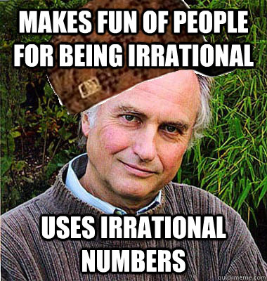 Makes fun of people for being irrational uses irrational numbers