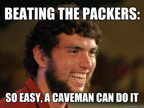Beating the Packers: So Easy, a caveman can do it